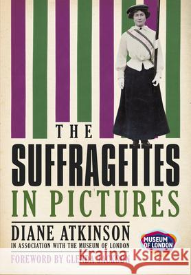The Suffragettes: In Pictures Diane Atkinson 9780752457963