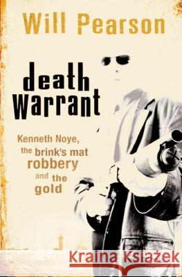 Death Warrant : Kenneth Noye, the Brink's-Mat Robbery And The Gold Will Pearson 9780752878096 ORION PUBLISHING CO