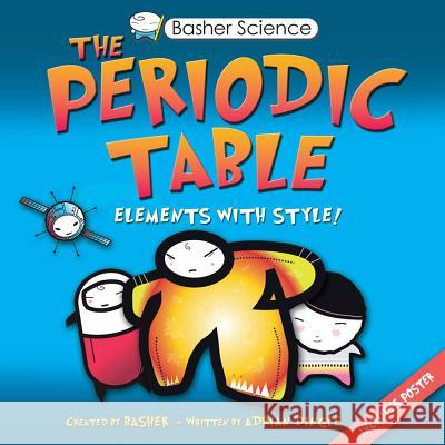 The Periodic Table: Elements with Style Adrian Dingle Simon Basher 9780753460856