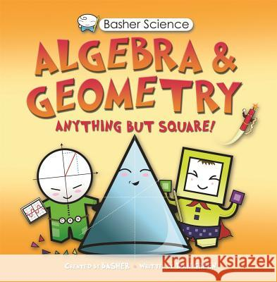 Basher Science: Algebra and Geometry Simon Basher Simon Basher 9780753465974