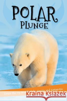 It's All About... Polar Plunge: Everything You Want to Know about the Arctic and Antarctic in One Amazing Book Kingfisher Books 9780753472620