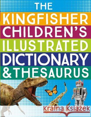 The Kingfisher Children's Illustrated Dictionary and Thesaurus George Marshall 9780753475133