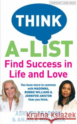 Think A-list: Find Success in Life and Love Ashley Pearson Anjula Mutanda  9780753511268