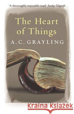 The Heart of Things: Applying Philosophy to the 21st Century A C Grayling 9780753819418 0