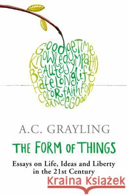 The Form of Things: Essays of Life, Ideas and Liberty in the 21st Century A C Grayling 9780753822234 0