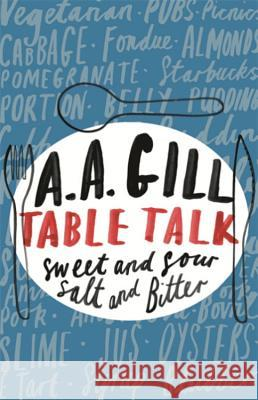Table Talk : Sweet And Sour, Salt and Bitter A A Gill 9780753824412 0