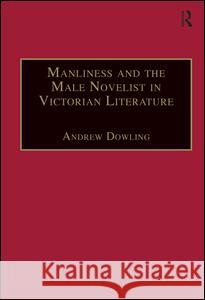 Manliness and the Male Novelist in Victorian Literature Andrew Dowling   9780754603801