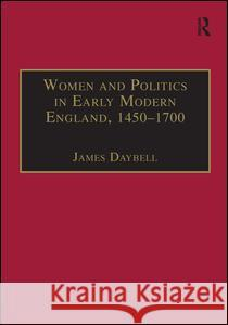 Women and Politics in Early Modern England, 1450-1700 James Daybell 9780754609889