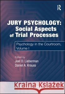 Jury Psychology: Social Aspects of Trial Processes: Psychology in the Courtroom, Volume I  9780754626411