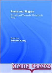 Poets and Singers: On Latin and Vernacular Monophonic Song  9780754627074