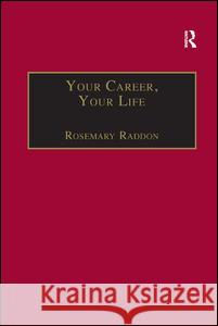 Your Career, Your Life: Career Management for the Information Professional Rosemary Raddon 9780754636342