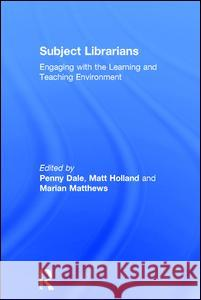 Subject Librarians: Engaging with the Learning and Teaching Environment Penny Dale Matt Holland Marian Matthews 9780754640950 Ashgate Publishing Limited
