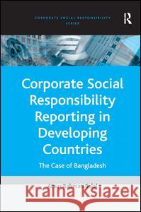 Corporate Social Responsibility Reporting in Developing Countries : The Case of Bangladesh Ataur Rahman Belal 9780754645887
