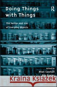 Doing Things with Things: The Design and Use of Everyday Objects  9780754646563