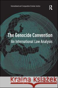 The Genocide Convention : An International Law Analysis John Quigley   9780754647300