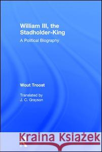 William III, the Stadholder-King: A Political Biography  9780754650713