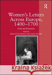 Women's Letters Across Europe, 1400-1700 : Form and Persuasion Jane Couchman Ann Crabb  9780754651079