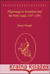 Pilgrimage to Jerusalem and the Holy Land, 1187 1291 Denys Pringle 9780754651253