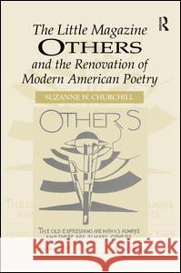 The Little Magazine Others and the Renovation of Modern American Poetry Suzanne W. Churchill   9780754653325