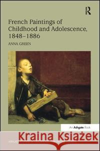 French Paintings of Childhood and Adolescence, 1848-1886 Anna Green   9780754654605
