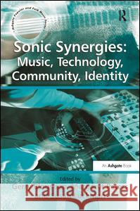 Sonic Synergies: Music, Technology, Community, Identity  9780754657217