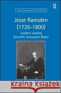 Jesse Ramsden (1735-1800) : London's Leading Scientific Instrument Maker  9780754661368