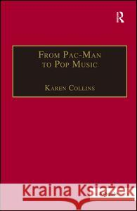 From Pac-Man to Pop Music: Interactive Audio in Games and New Media  9780754662112