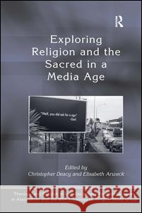 Exploring Religion and the Sacred in a Media Age  9780754665274