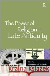 The Power of Religion in Late Antiquity  9780754667254