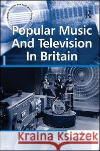 Popular Music and Television in Britain Ian Inglis 9780754668640