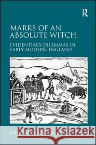 Marks of an Absolute Witch : Evidentiary Dilemmas in Early Modern England Orna Alyagon Darr   9780754669876