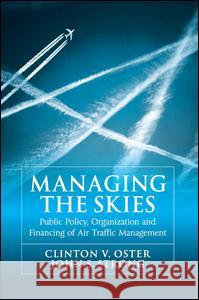 Managing the Skies : Public Policy, Organization and Financing of Air Traffic Management  9780754670452