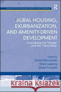 Rural Housing, Exurbanization, and Amenity-Driven Development: Contrasting the 'Haves' and the 'Have Nots' David Marcouiller Mark Lapping Owen J. Furuseth 9780754670506