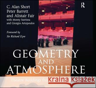 Geometry and Atmosphere: Theatre Buildings from Vision to Reality C .Alan Short Peter Barrett  9780754674047