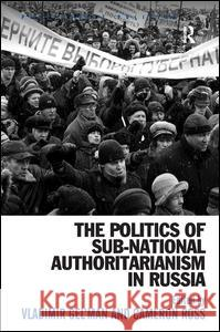 The Politics of Sub-National Authoritarianism in Russia  9780754678885