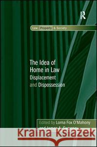 The Idea of Home in Law: Displacement and Dispossession Lorna Fox O'Mahony James A. Sweeney  9780754679479