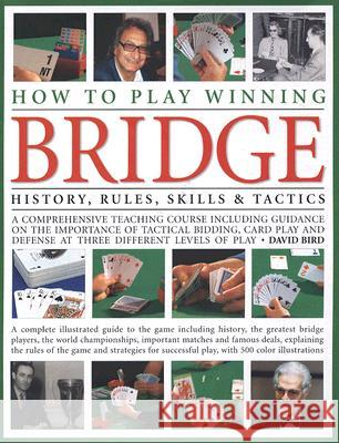 How to Play Winning Bridge: History, Rules, Skills & Tactics David Bird 9780754817598