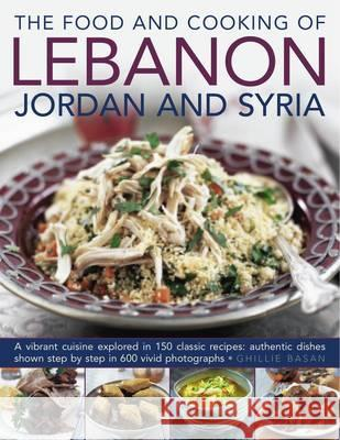 Food and Cooking of Lebanon, Jordan and Syria Ghillie Basan 9780754823513