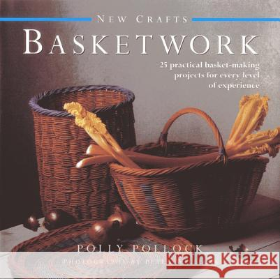 New Crafts: Basketwork: 25 Practical Basket-Making Projects for Every Level of Experience Polly Pollock 9780754825128