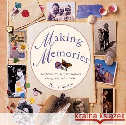Making Memories: Scrapbook Ideas for Your Treasured Photographs and Keepsakes Penny Boylan 9780754826316