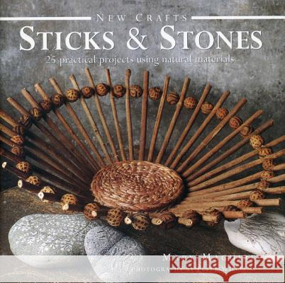 Sticks & Stones: 25 Practical Projects Using Natural Materials Mary Maguire 9780754828365