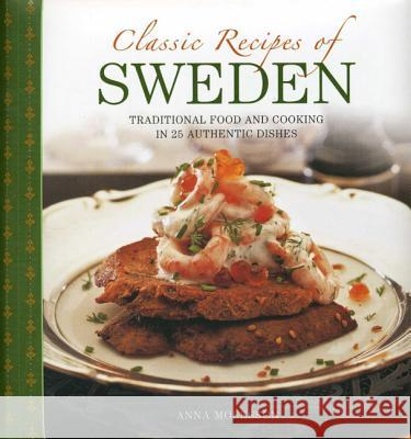 Classic Recipes of Sweden: Traditional Food and Cooking in 25 Authentic Dishes Anna Mosesson 9780754828723