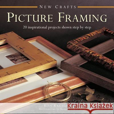 Picture Framing: 20 Inspirational Projects Shown Step by Step Rian Kanduth 9780754830009