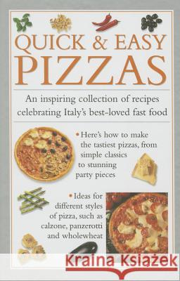 Quick & Easy Pizzas: An Inspiring Collection of Recipes Celebrating Italy's Best-Loved Fast Food Valerie Ferguson 9780754830504
