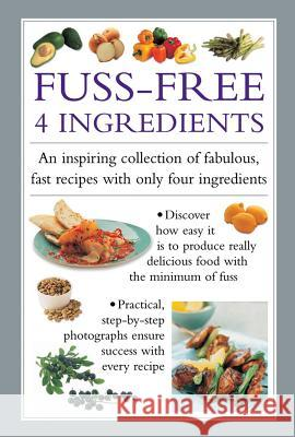 Fuss Free 4-Ingredients: An Inspiring Collection of Fabulous, Fast Recipes with Only Four Ingredients Valerie Ferguson 9780754830771