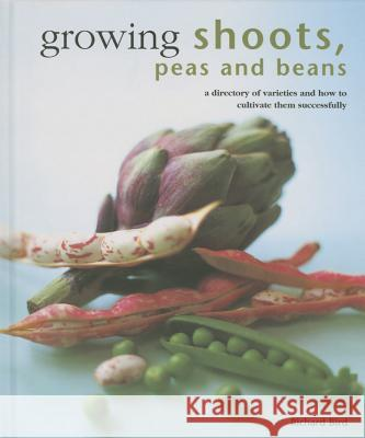 Growing Shoots, Peas and Beans: A Directory of Varieties and How to Cultivate Them Successfully Richard Bird 9780754830818