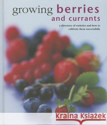 Growing Berries and Currants : A Directory of Varieties and How to Cultivate Them Successfully Richard Bird 9780754830955