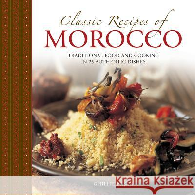 Classic Recipes of Morocco: Traditional Food and Cooking in 25 Authentic Dishes Ghillie Basan 9780754830986
