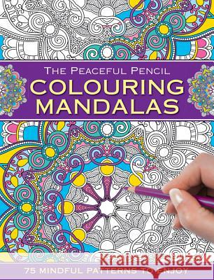 The Peaceful Pencil: Colouring Mandalas: 75 Mindful Designs to Colour in Peony Press 9780754832287