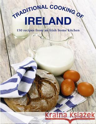 Traditional Cooking of Ireland: Classic Dishes from the Irish Home Kitchen Biddy White Lennon Georgina Campbell 9780754833642